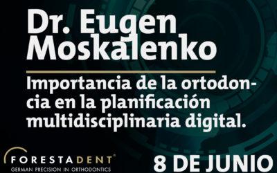 Webinar – Dr. Eugen Moskalenko – Importancia de la ortodoncia en la planificación multidisciplinaria digital.